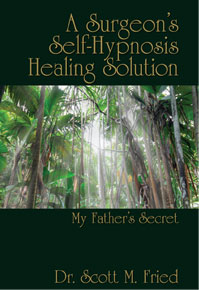 My Fathers Secret, A Surgeon's Self-Hypnosis Healing Solution